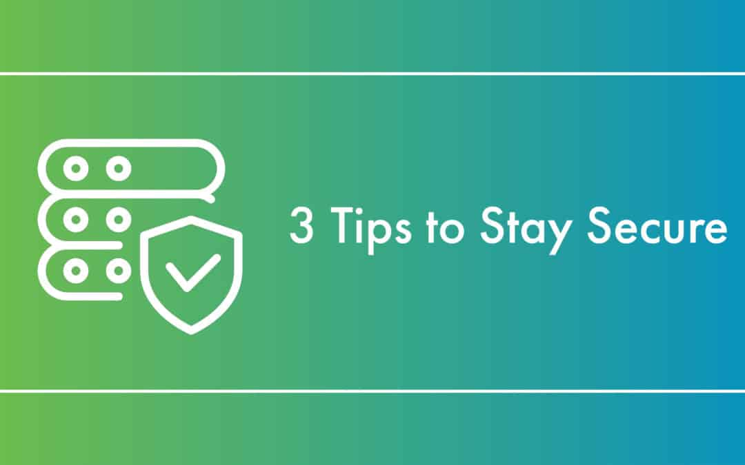 3 Tips to Stay Secure